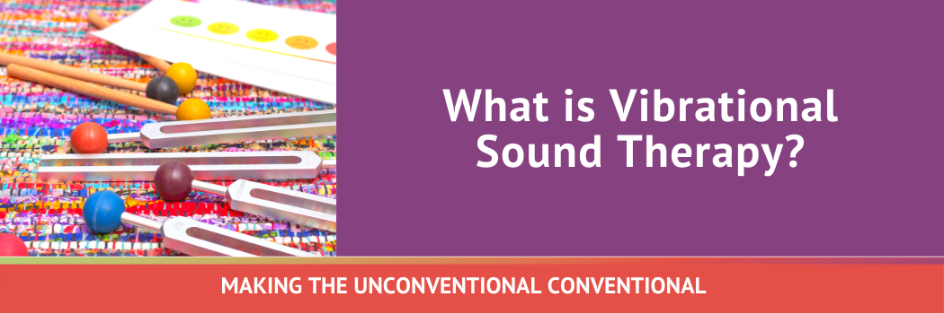 What is Vibrational Sound Therapy?