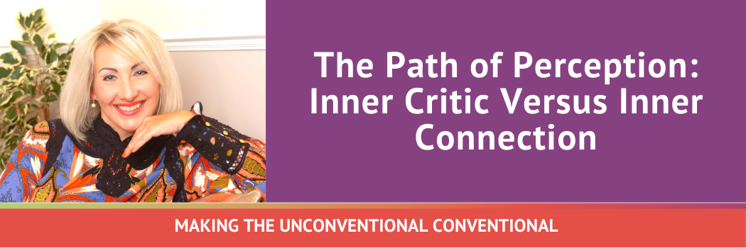 The Path of Perception: Inner Critic Versus Inner Connection